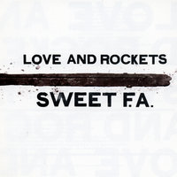 Sweet F.A. — Love and Rockets