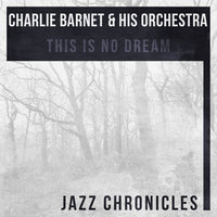 This Is No Dream — Charlie Barnet & His Orchestra