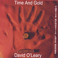 Time and gold twelve acoustic love songs — David O'leary