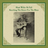 Searching the Desert for the Blues — Blind Willie McTell