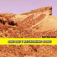 One Day / Reckoning Song — One Day Baby