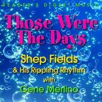 Those Were the Days: Shep Fields & His Rippling Rhythm With Gene Merlino — сборник