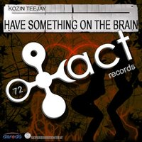 Have Something On The Brain EP — Kozin, Teejay