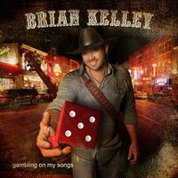 Gambling on My Songs — Brian Kelley
