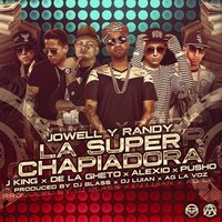 La Super Chapiadora [feat. J King, De la Ghetto, Pusho & Alexio] — De La Ghetto, Jowell & Randy, J King, Jowell Y Randy, Alexio, Pusho