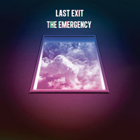 Last Exit — The Emergency