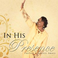 In His Presence — Pastor Beatrice Small