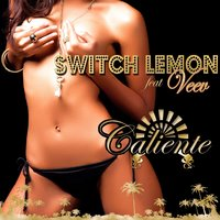 Caliente Feat. Veev — Switch Lemon Feat. Veev