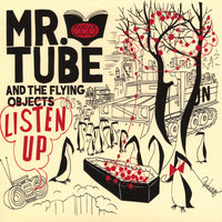 Listen Up! — Mr. Tube And The Flying Objects