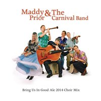 Bring Us in Good Ale 2014 Choir Mix — Maddy Prior, Maddy Prior & The Carnival Band, The Carnival Band