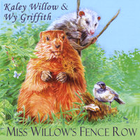Miss Willow's Fence Row — Kaley Willow Wy Griffith