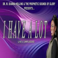 I Have a Lot — Dr. M. Dianna Hollins & the Prophetic Sounds of Glory