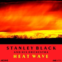 Heat Wave — Stanley Black and his Orchestra