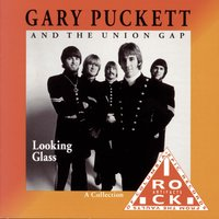 Looking Glass — Gary Puckett, The Union Gap, Gary Puckett & The Union Gap, Gary Puckett and The Uniion Gap