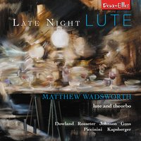 Late Night Lute — Robert Johnson, Philip Rosseter, Johannes Kapsberger, Alessandro Piccinini, Matthew Wadsworth, John Downland