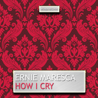 How I Cry — Ernie Maresca