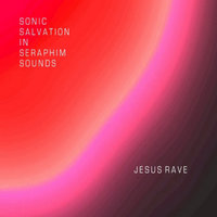 Jesus Rave — Sonic Salvation in Seraphim Sounds