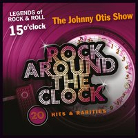 Rock Around the Clock, Vol. 15 — Johnny Otis, Johnny Otis Show, Johnny Otis, Johnny Otis Show
