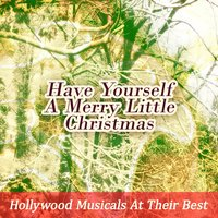 Have Yourself a Merry Little Christmas: Hollywood Musicals at Their Best — сборник