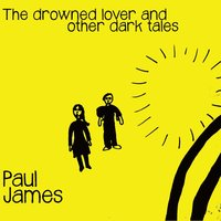 The Drowned Lover and Other Dark Tales — Paul James