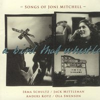 Songs Of Joni Mitchell — A Bird That Whistles