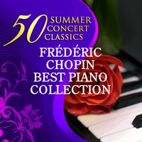 50 Summer Concert Classics: Frédéric Chopin - Best Piano Collection — Фредерик Шопен