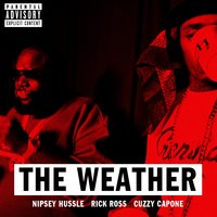 The Weather (feat. Rick Ross & Cuzzy Capone) — Rick Ross, Nipsey Hussle, Cuzzy Capone