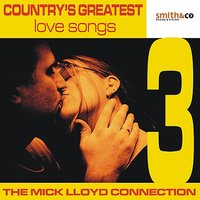 Country's Greatest Love Songs, Volume 3 — The Mick Lloyd Connection