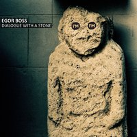 Dialogue with a stone — Egor Boss