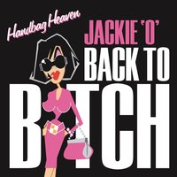 Handbag Heaven: Back To Bitch, Vol 1 — Jackie 'O'
