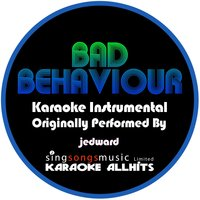 Bad Behaviour {Karaoke Audio Instrumental} — Karaoke All Hits