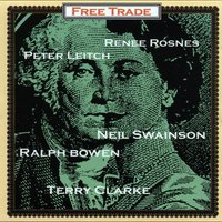 Free Trade — Free Trade, Renee Rosnes, Neil Swainson, Terry Clarke, Ralph Bowen, Peter Leitch
