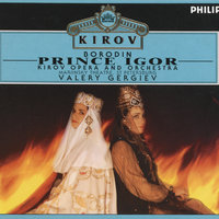 Borodin: Prince Igor — Mikhail Kit, Galina Gorchakova, Gegam Grigorian, Chorus of the Kirov Opera, St. Petersburg, Orchestra of the Kirov Opera, St. Petersburg, Валерий Гергиев