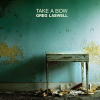 Take A Bow — Greg Laswell