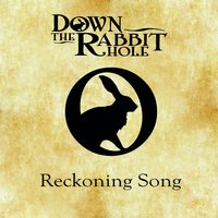 Reckoning Song — Down The Rabbit Hole