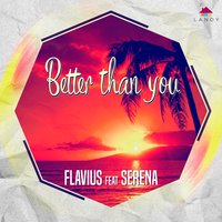 Better Than You — Serena, Flavius