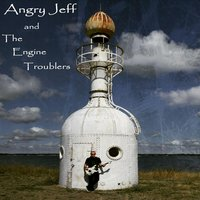Less of a World (Hits a Nerve) — Angry Jeff and the Engine Troublers