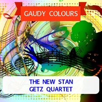 Gaudy Colours — The New Stan Getz Quartet