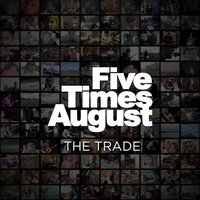 The Trade — Five Times August