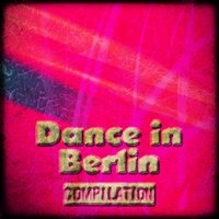Dance in Berlin Compilation — сборник