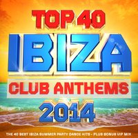 Top 40 Ibiza Club Anthems 2014 - The 40 Best Ibiza Summer Party Dance Hits - Plus Bonus Vip Mix — Ibiza BassHeads