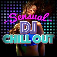 Sensual DJ Chill Out — DJ Chill Out, Chill Music Universe, Lounge Sensual DJ, Chill Music Universe|DJ Chill Out|Lounge Sensual DJ