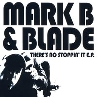 There's No Stoppin' It EP — Mark B., Blade