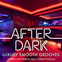 After Dark Luxury Smooth Grooves – Chilled & Mellow Jazz Chillout Flavours — Jazz Collective