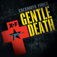 Gentle Death — Excessive Force