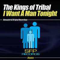 I Want A Man Tonight — The Kings Of  Tribal