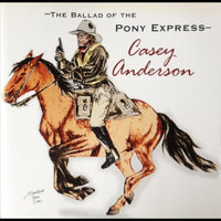 The Ballad of the Pony Express — Casey Anderson