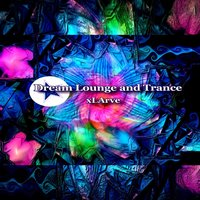 Dream Lounge and Trance — Xlarve