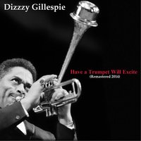 Have a Trumpet, Will Excite — Dizzy Gillespie