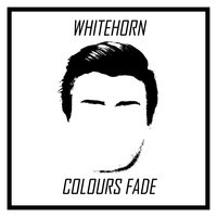 Colours Fade — Whitehorn